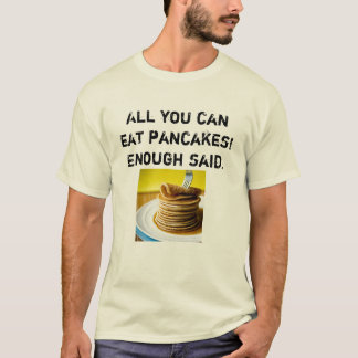 All you can eat PANCAKES! T-Shirt