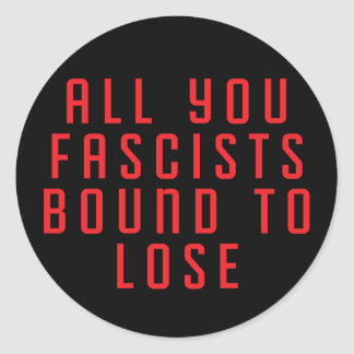 All You Fascists Bound to Lose Classic Round Sticker