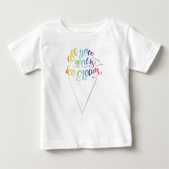 All You Need Is Ice Cream Baby T-Shirt