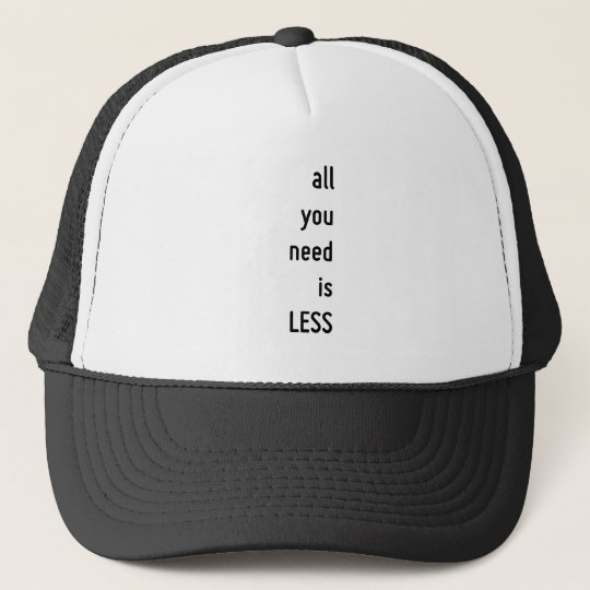 all you need is less, motivational text design cap