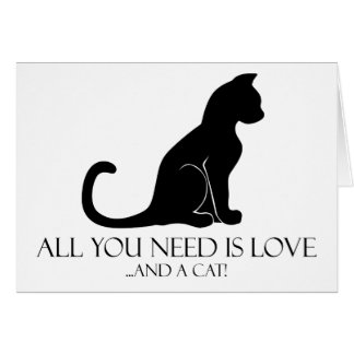 All You Need Is Love And A Cat! Card