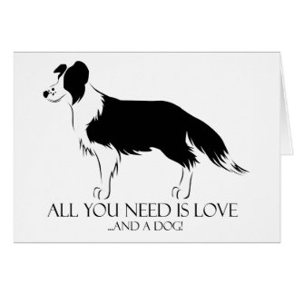 All You Need Is Love And A Dog! Greeting Card