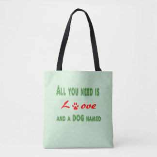 All you need is love and a dog named... tote bag