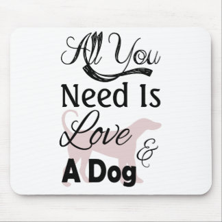 All You Need Is Love And A Dog - Quote Mouse Pad