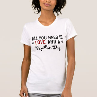 All you need is love and a Papillon dog T Shirt