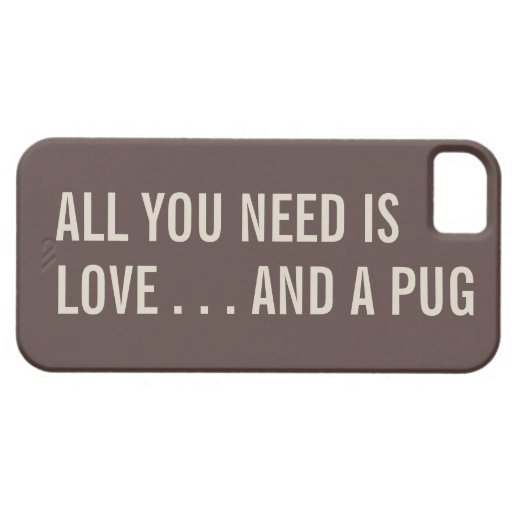 All You Need is Love... and a Pug iPhone 5 Case