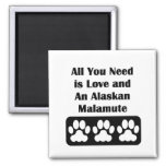 All You Need is Love and An Alaskan Malamute Square Magnet