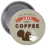 All You Need is Love and Coffee - Squirrel 10 Cm Round Badge