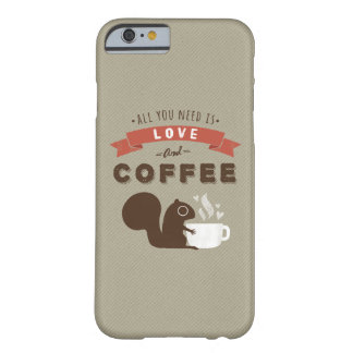 All You Need is Love and Coffee - Squirrel Barely There iPhone 6 Case