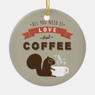 All You Need is Love and Coffee - Squirrel Christmas Ornament