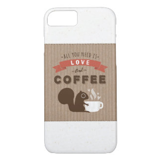 All You Need is Love and Coffee - Squirrel iPhone 7 Case