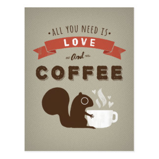 All You Need is Love and Coffee - Squirrel Postcard