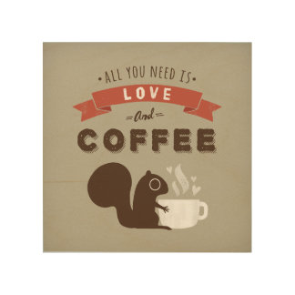 All You Need is Love and Coffee - Squirrel Wood Wall Art