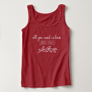all you need is love...and coffee tank top