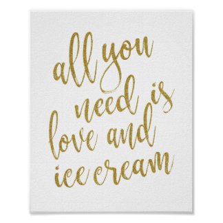 All you need is love and ice cream Gold 8x10 Sign Poster