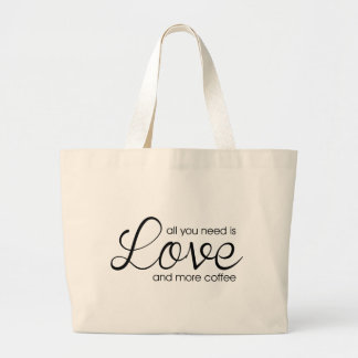 All You Need Is Love and More Coffee Large Tote Bag