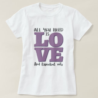 All you need is LOVE and OILS T-Shirt