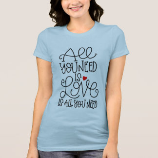 All You Need Is Love | Hand Lettered T-Shirt