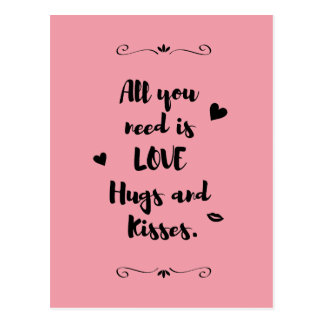 """All you need is LOVE Hugs and Kisses."" Postcard"
