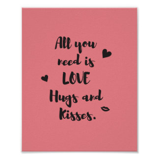 All you need is LOVE Hugs and Kisses. Poster