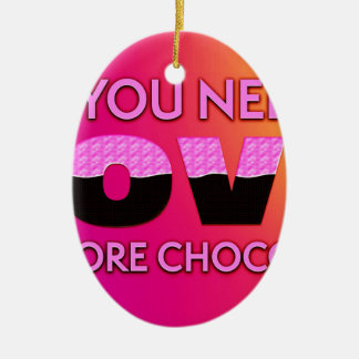 All you need is love or more chocolate ceramic oval decoration