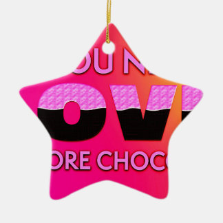 All you need is love or more chocolate ceramic star decoration