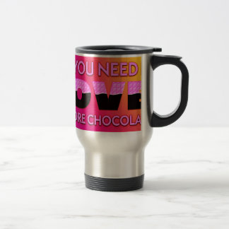 All you need is love or more chocolate travel mug