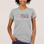 all you need is love. tshirts