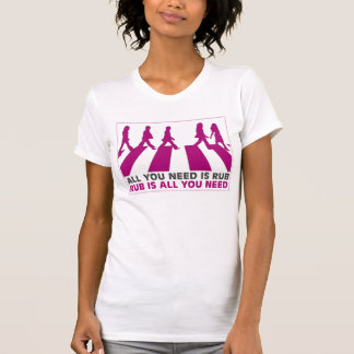 ALL YOU NEED IS RUB T-Shirt