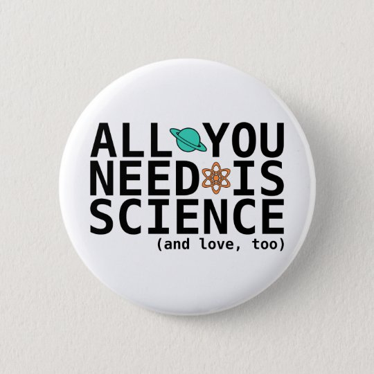 All You Need is Science (and love, too)