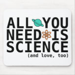 All You Need is Science (and love, too) Mouse Pad