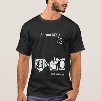 All you need is Tango T-Shirt