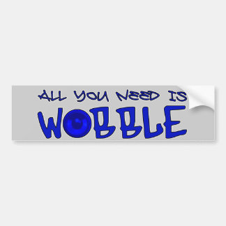 All you need is Wobble DUBSTEP BASS Bumper Sticker