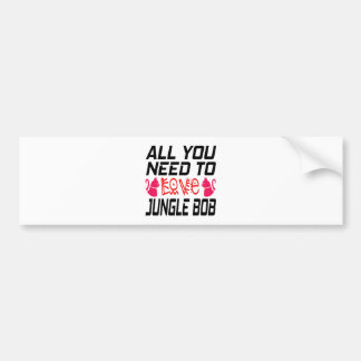 All You Need To Love Jungle bob Cat Bumper Sticker