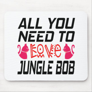 All You Need To Love Jungle bob Cat Mouse Pad