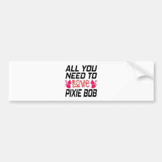 All You Need To Love Pixie bob Cat Bumper Stickers