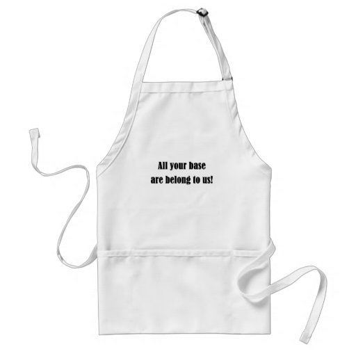 All Your Base Are Belong to Us! Apron