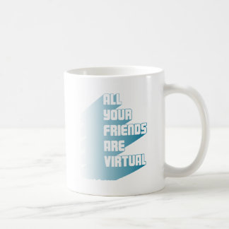 All your friends are virtual coffee mug