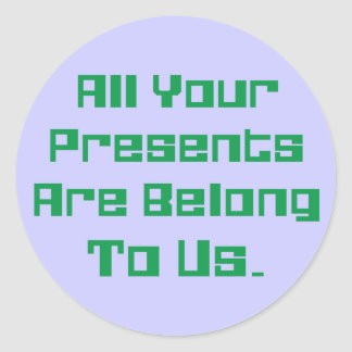 All Your Presents Are Belong To Us Round Stickers