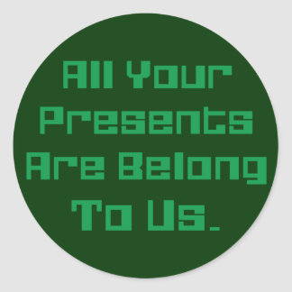 All Your Presents Are Belong To Us Round Sticker