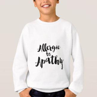 Allergic to apathy sweatshirt