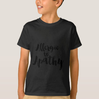 Allergic to apathy T-Shirt