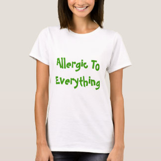Allergic To Everything T-Shirt