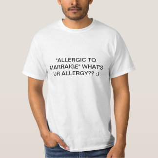 ALLERGIC TO MARRAIGE, WHAT'S UR ALLERGY??? :) T-Shirt