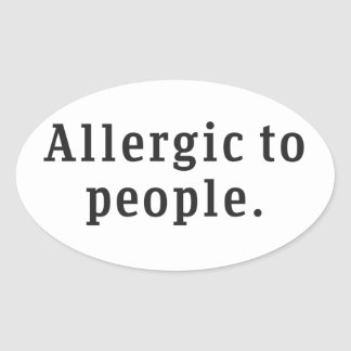 """Allergic to people"" Oval Sticker"