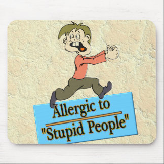 ALLERGIC TO STUPID PEOPLE MOUSE PAD