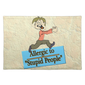 ALLERGIC TO STUPID PEOPLE PLACE MATS