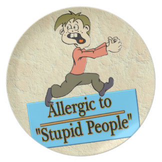 ALLERGIC TO STUPID PEOPLE PLATE