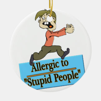 ALLERGIC TO STUPID PEOPLE ROUND CERAMIC DECORATION