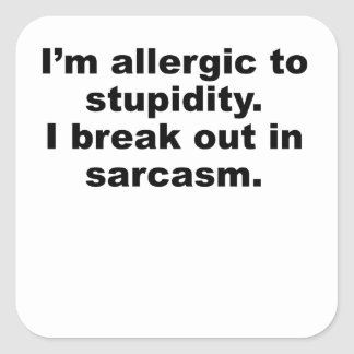 Allergic To Stupidity Square Stickers